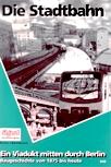 Deckblatt: Die Stadtbahn - Ein Viadukt mitten durch Berlin