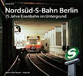 Deckblatt: Nordsüd-S-Bahn Berlin - 75 Jahre Eisenbahn im Untergrund