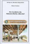 Deckblatt: Die Geschichte des Bahnhofs Berlin-Adlershof